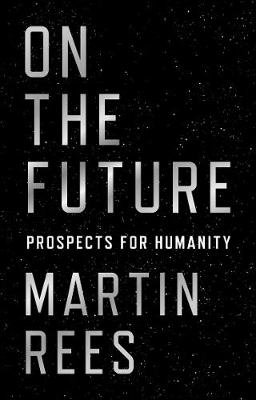 On the Future - Prospects for Humanity (Hardcover): Martin Rees
