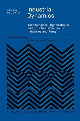 Industrial Dynamics - Technological, Organizational, and Structural Changes in Industries and Firms (Hardcover, 1989 ed.): Bo...