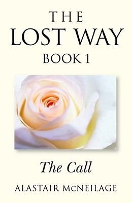 The Lost Way, Bk. 1 - The Call (Paperback): A. R. McNeilage
