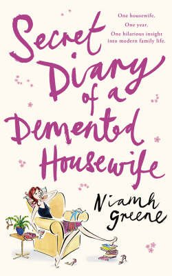 Secret Diary of a Demented Housewife (Paperback, Open market ed): Niamh Greene