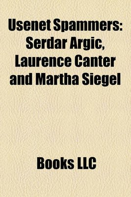 Usenet Spammers - Serdar Argic, Laurence Canter and Martha Siegel ...
