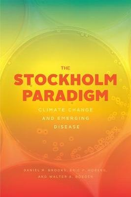The Stockholm Paradigm - Climate Change and Emerging Disease (Paperback): Daniel R. Brooks, Eric P Hoberg, Walter A Boeger