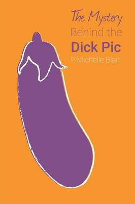 The Mystery Behind the Dick PIC (Paperback): Michelle Blair