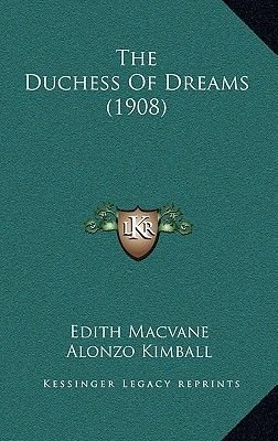 The Duchess of Dreams (1908) (Hardcover): Edith Macvane