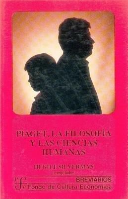 Piaget, La Filosofia y Las Ciencias Humanas (Spanish, Hardcover): Hugh J. Silverman
