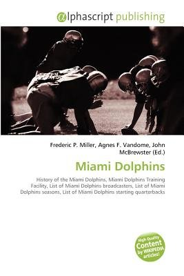 Miami Dolphins (Paperback): Frederic P. Miller, Agnes F. Vandome, John McBrewster