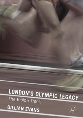 London's Olympic Legacy - The Inside Track (Paperback, 1st ed. 2016): Gillian Evans