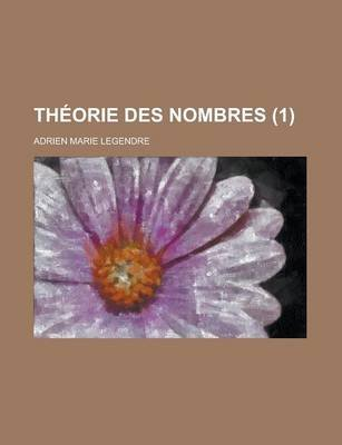 Theorie Des Nombres (1 ) (English, French, Paperback): United States General Office, Adrien Marie Legendre