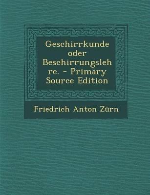 Geschirrkunde Oder Beschirrungslehre. (German, Paperback): Friedrich Anton Zurn