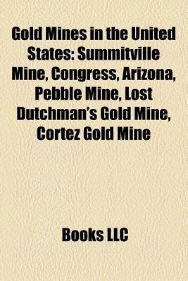 Gold Mines in the United States - Helena, Montana, Congress, Arizona, Pebble Mine, Congress Mine, Lost Dutchman's Gold...