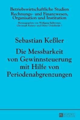 Die Messbarkeit Von Gewinnsteuerung Mit Hilfe Von Periodenabgrenzungen (German, Hardcover): Sebastian Keler