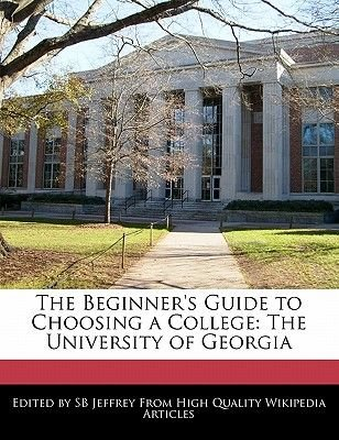The Beginner's Guide to Choosing a College - The University of Georgia (Paperback): Sb Jeffrey