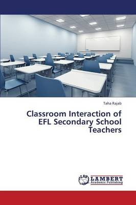 Classroom Interaction of Efl Secondary School Teachers (Paperback): Rajab Taha