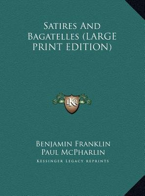 Satires and Bagatelles (Large print, Hardcover, large type edition): Benjamin Franklin