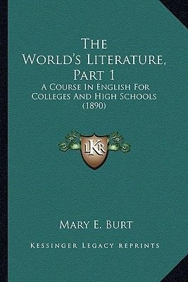 The World's Literature, Part 1 - A Course in English for Colleges and High Schools (1890) (Paperback): Mary E. Burt