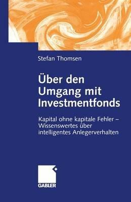Uber Den Umgang Mit Investmentfonds - Kapital Ohne Kapitale Fehler Wissenswertes Uber Intelligentes Anlegerverhalten (German,...
