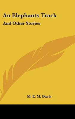 An Elephants Track - And Other Stories (Hardcover): M.E.M. Davis