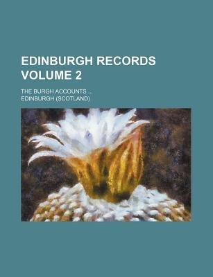 Edinburgh Records; The Burgh Accounts Volume 2 (Paperback): Edinburgh