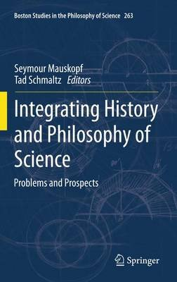 Integrating History and Philosophy of Science - Problems and Prospects (Hardcover, 2011): Seymour Mauskopf, Tad Schmaltz