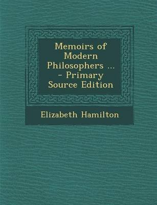 Memoirs of Modern Philosophers ... - Primary Source Edition (Paperback): Elizabeth Hamilton