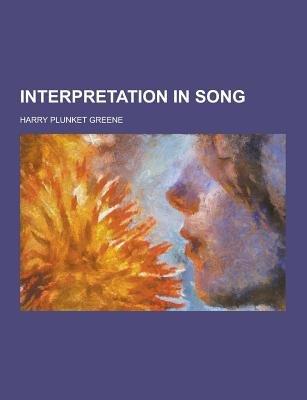 Interpretation in Song (Paperback): Harry Plunket Greene