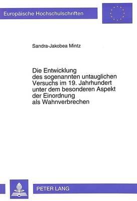 Die Entwicklung Des Sogenannten Untauglichen Versuchs Im 19. Jahrhundert Unter Dem Besonderen Aspekt Der Einordnung ALS...