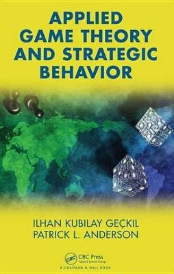 Applied Game Theory and Strategic Behavior (Electronic book text): Ilhan K. Geckil, Patrick L. Anderson