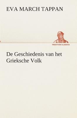 de Geschiedenis Van Het Grieksche Volk (Dutch, Paperback): Eva March Tappan