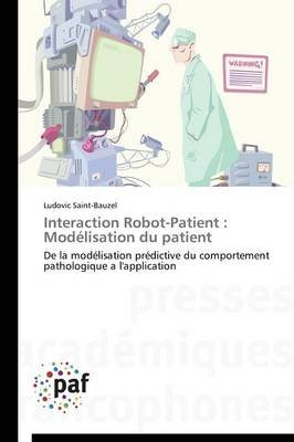 Interaction Robot-Patient: Modelisation Du Patient (French, Paperback): Saint-Bauzel Ludovic