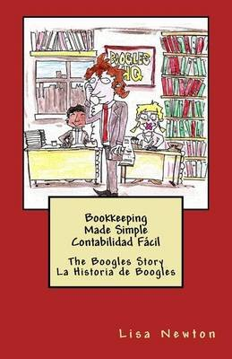 Bookkeeping Made Simple Contabilidad Facil - The Boogles Story La Historia de Boogles (Spanish, Paperback): Lisa Newton