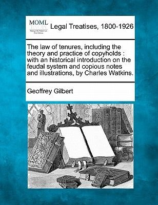 The Law of Tenures, Including the Theory and Practice of Copyholds - With an Historical Introduction on the Feudal System and...