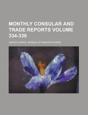 Monthly Consular and Trade Reports Volume 334-336 (Paperback): United States Manufactures