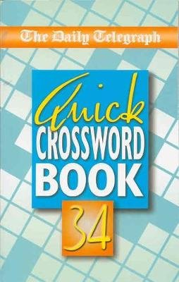 The Daily Telegraph Quick Crossword Book 34 (Paperback): Telegraph Group Limited
