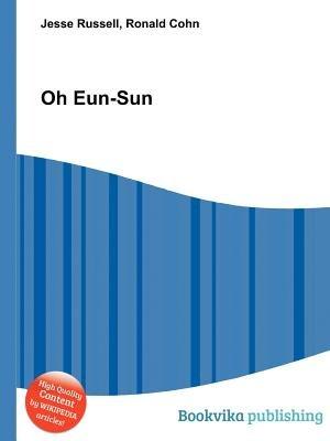 Oh Eun-Sun (Paperback): Jesse Russell, Ronald Cohn