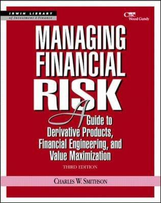 Managing Financial Risk - A Guide to Derivative Products, Financial Engineering, and Value Maximization (Hardcover, 3rd Revised...