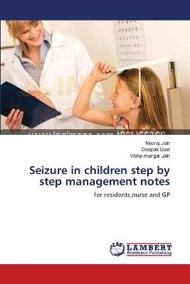 Seizure in Children Step by Step Management Notes (Paperback): Neeraj Jain, Deepak, Goel, Vibha Mangal Jain