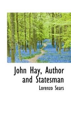 John Hay, Author and Statesman (Paperback): Lorenzo Sears