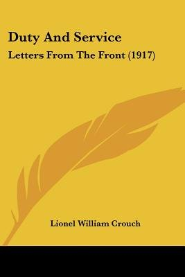 Duty and Service - Letters from the Front (1917) (Paperback): Lionel William Crouch