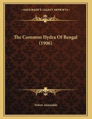The Common Hydra of Bengal (1906) (Paperback): Nelson Annandale
