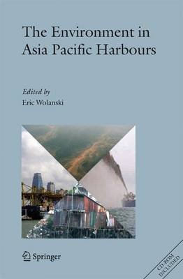 The Environment in Asia Pacific Harbours (Hardcover, 2006 ed.): Eric Wolanski
