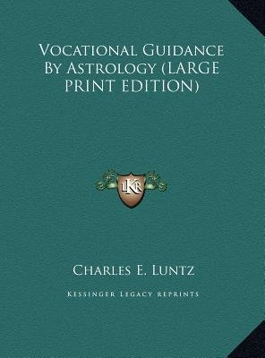 Vocational Guidance by Astrology (Large print, Hardcover, large type edition): Charles E. Luntz
