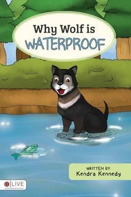 Why Wolf Is Waterproof (Paperback): Kendra Kennedy