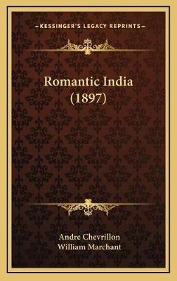 Romantic India (1897) (Hardcover): Andre Chevrillon