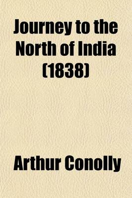 Journey to the North of India (Volume 2); Overland from England, Through Russia, Persia, and Affghaunistaun (Paperback): Arthur...