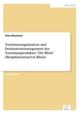 """Tourismusorganisation Und Destinationsmanagement Des Tourismusproduktes """"Die Rhon"""" (Biospharenreservat Rhon) (German,..."""