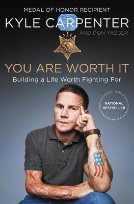 You Are Worth It - Building a Life Worth Fighting For (Hardcover): Kyle Carpenter, Don Yaeger