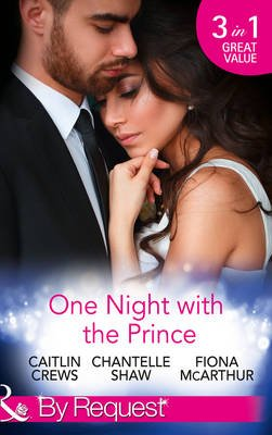 One Night with the Prince - A Royal Without Rules (Royal & Ruthless, Book 2) / A Night in the Prince's Bed / The Prince...