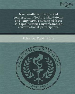 Mass Media Campaigns and Conversation: Testing Short-Term and Long-Term Priming Effects of Topic-Related Conversation on...