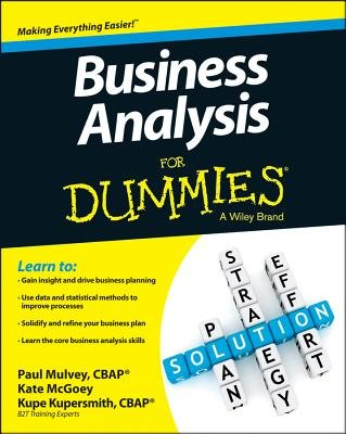Business Analysis For Dummies (Electronic book text): Kupe Kupersmith, Paul Mulvey, Kate McGoey