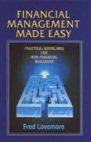 Financial Management Made Easy - Practical Guidelines for Non-Financial Managers (Paperback): Fred Lovemore